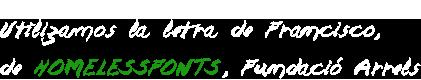 Letra de Francisco, de Homeless fonts, proyecto de Fundació Arrels